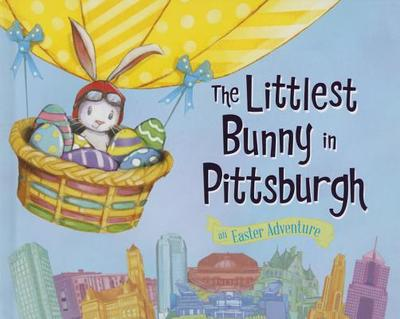 The Littlest Bunny in Pittsburgh: An Easter Adventure - Jacobs, Lily