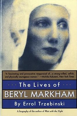 The Lives of Beryl Markham - Trzebinski, Errol