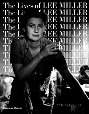 The Lives of Lee Miller - Penrose, Antony