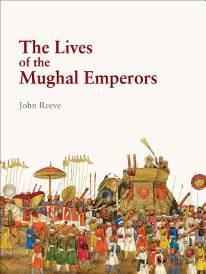 The Lives of the Mughal Emperors - Reeve, John