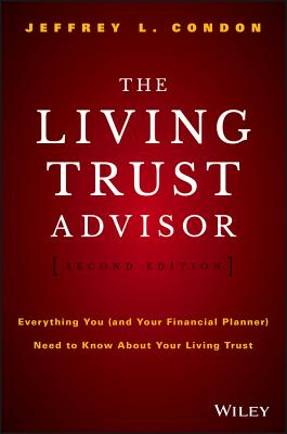 The Living Trust Advisor: Everything You (and Your Financial Planner) Need to Know about Your Living Trust - Condon, Jeffrey L