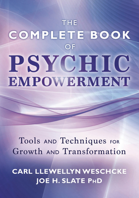 The Llewellyn Complete Book of Psychic Empowerment: A Compendium of Tools & Techniques for Growth & Transformation - Weschcke, Carl Llewellyn, and Slate, Joe H