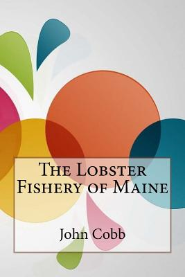 The Lobster Fishery of Maine - Cobb, John N