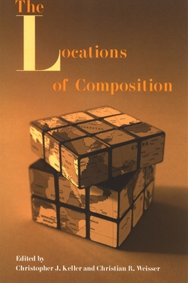 The Locations of Composition - Keller, Christopher J (Editor), and Weisser, Christian R (Editor)