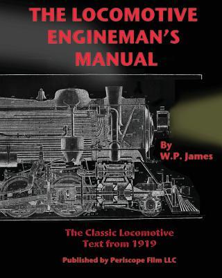 The Locomotive Engineman's Manual - James, W P