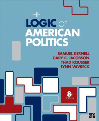 The Logic of American Politics - Kernell, Samuel H, and Jacobson, Gary C, and Kousser, Thad, Professor