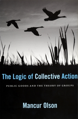 The Logic of Collective Action: Public Goods and the Theory of Groups, Second Printing with New Preface and Appendix - Olson, Mancur, Jr.