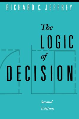 The Logic of Decision - Jeffrey, Richard C