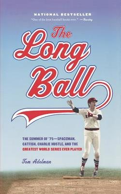 The Long Ball: The Summer of '75 -- Spaceman, Catfish, Charlie Hustle, and the Greatest World Series Ever Played - Adelman, Tom