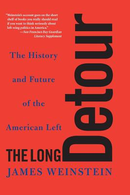 The Long Detour: The History and Future of the American Left - Weinstein, James