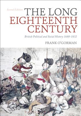 The Long Eighteenth Century: British Political and Social History 1688-1832 - O'Gorman, Frank