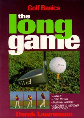 The Long Game: Golf Basics - Lawrenson, Derek
