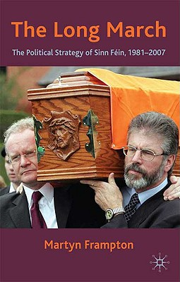 The Long March: The Political Strategy of Sinn Fein, 1981-2007 - Frampton, M
