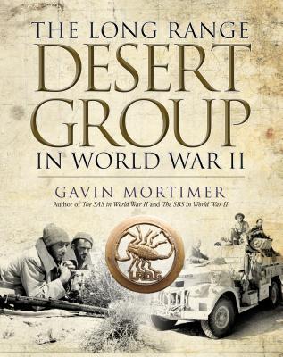 The Long Range Desert Group in World War II - Mortimer, Gavin