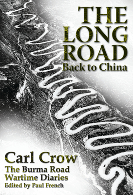 The Long Road Back to China: The Burma Road Wartime Diaries - Crow, Carl, and French, Paul (Editor)