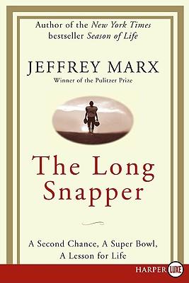 The Long Snapper: A Second Chance, a Super Bowl, a Lesson for Life - Marx, Jeffrey