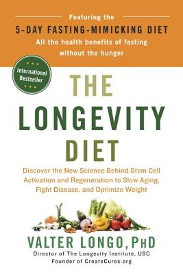 The Longevity Diet: Discover the New Science Behind Stem Cell Activation and Regeneration to Slow Aging, Fight Disease, and Optimize Weight - Longo, Valter
