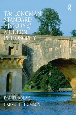 The Longman Standard History of Modern Philosophy - Thomson, Garrett (Editor), and Kolak, Daniel (Editor)