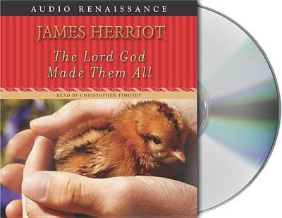 The Lord God Made Them All - Herriot, James, and Timothy, Christopher (Read by)