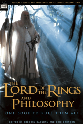 The Lord of the Rings and Philosophy: One Book to Rule Them All - Bassham, Gregory (Editor)