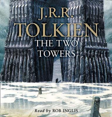 The Lord of the Rings: Part Two: the Two Towers - Tolkien, J. R. R., and Inglis, Rob (Read by)