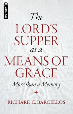 The Lord's Supper as a Means of Grace: More Than a Memory - Barcellos, Richard C.