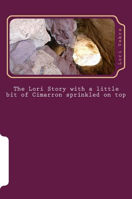 The Lori Story with a Little Bit of Cimarron Sprinkled on Top - Vekre, Lori