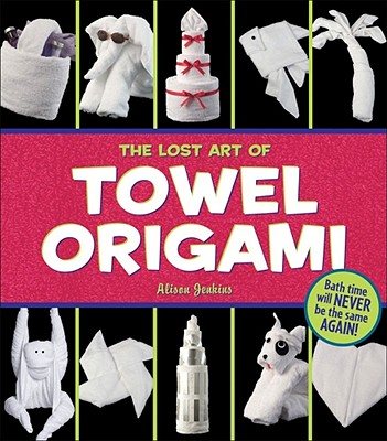 The Lost Art of Towel Origami - Jenkins, Alison