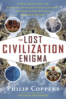 The Lost Civiliation Enigma: A New Inquiry into the Existence of Ancient Cities, Cultures, and Peoples Who Pre-Date Recorded History - Coppens, Philip