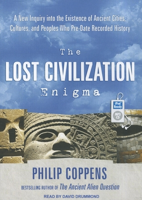 The Lost Civilization Enigma: A New Inquiry into the Existence of Ancient Cities, Cultures, and Peoples Who Pre-Date Recorded History - Coppens, Philip