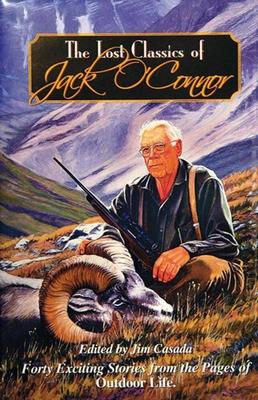 The Lost Classics of Jack O'Connor - Casada, Jim (Editor)