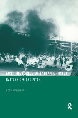 The Lost Histories of Indian Cricket: Battles of the Pitch - Majumdar, Boria