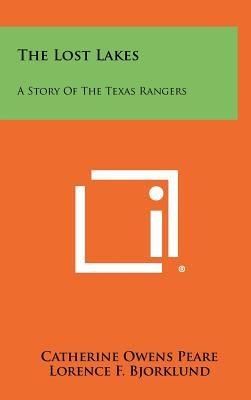 The Lost Lakes: A Story of the Texas Rangers - Peare, Catherine Owens