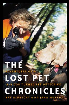 The Lost Pet Chronicles: Adventures of A K-9 Cop Turned Pet Detective - Albrecht, Kat, and Murphy, Jana