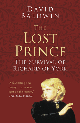 The Lost Prince: Classic Histories Series: The Survival of Richard of York - Baldwin, David