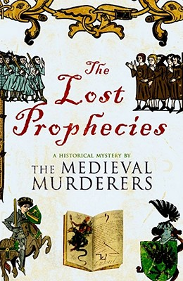 The Lost Prophecies: A Historical Mystery by the Medieval Murderers - Knight, Bernard, and Morson, Ian, and Jecks, Michael