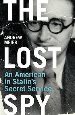 The Lost Spy: An American in Stalin's Secret Service - Meier, Andrew