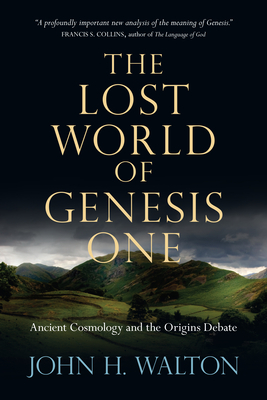 The Lost World of Genesis One: Ancient Cosmology and the Origins Debate - Walton, John H, Dr., Ph.D.