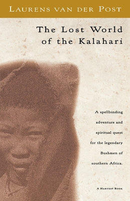 The Lost World of the Kalahari - Van Der Post, Laurens, and Van Der Post, Der Post
