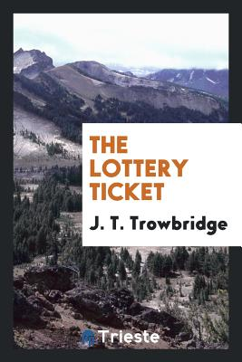 The Lottery Ticket - Trowbridge, John Townsend
