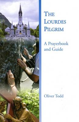 The Lourdes Pilgrim: A Prayerbook and Guide - Todd, Oliver