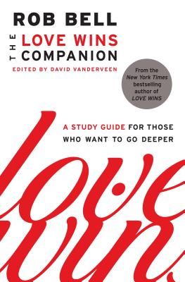 The Love Wins Companion: A Study Guide for Those Who Want to Go Deeper - Bell, Rob