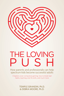 The Loving Push: How Parents and Professionals Can Help Spectrum Kids Become Successful Adults - Grandin, Temple, and Moore, Debra