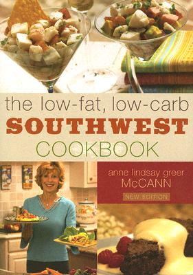 The Low-Fat, Low-Carb Southwest Cookbook - McCann, Anne Lindsay Greer