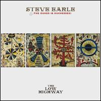 The Low Highway - Steve Earle & the Dukes (& Duchesses)