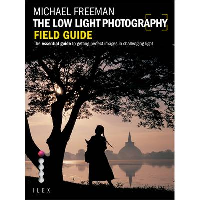 The Low Light Photography Field Guide - Freeman, Michael