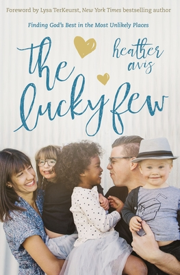 The Lucky Few: Finding God's Best in the Most Unlikely Places - Avis, Heather
