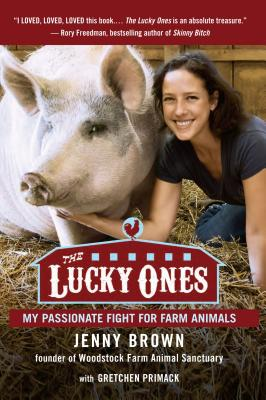 The Lucky Ones: My Passionate Fight for Farm Animals - Brown, Jenny