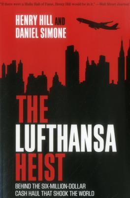 The Lufthansa Heist: Behind the Six-Million-Dollar Cash Haul That Shook the World - Hill, Henry, and Simone, Daniel
