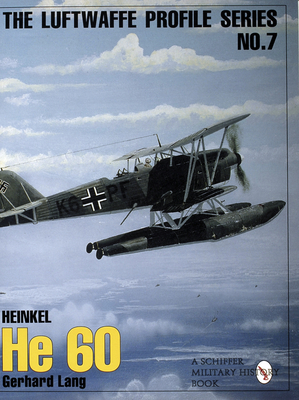 The Luftwaffe Profile Series: Number 7: Heinkel HE 60 - Lang, Gerhard